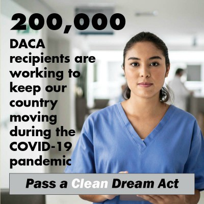 "an image of a healthcare worker with the text ""200,000 DACA recipients are working to keep our country moving during the COVID-19 pandemic. Pass a Clean Dream Act"""